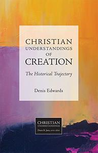 Christian Understandings of Creation The Historical Trajectory