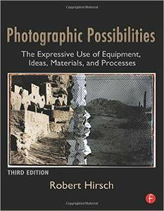 Robert Hirsch - Photographic Possibilities: The Expressive Use of Equipment, Ideas, Materials, and Processes