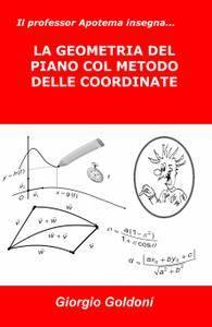 Il professor Apotema insegna… LA GEOMETRIA DEL PIANO COL METODO DELLE COORDINATE