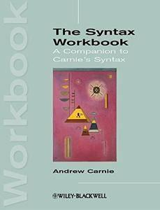 The Syntax Workbook: A Companion to Carnie's Syntax (repost)