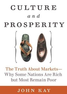 Culture and Prosperity: The Truth About Markets - Why Some Nations Are Rich but Most Remain Poor (Repost)
