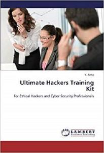 Ultimate Hackers Training Kit: For Ethical Hackers and Cyber Security Professionals