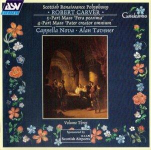 Robert CARVER. Mass Fera Pesima, à 5 - Mass Creator Omnium, à 4 (Cappella Nova, Alan Tavener) [vol. 3]