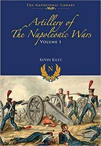 Artillery of the Napoleonic Wars: Field Artillery, 1792-1815 (The Napoleonic Library)