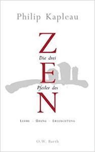 Die drei Pfeiler des Zen : Lehre - Übung - Erleuchtung