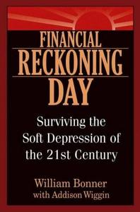 Financial Reckoning Day: Surviving the Soft Depression of the 21st Century