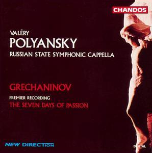 Valeri Polyansky, Russian State Symphonic Cappella - Grechaninov: The Seven Days of Passion / Strastnaya Sedmitsa (1994)