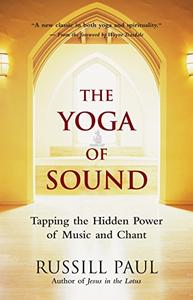 The Yoga of Sound: Tapping the Hidden Power of Music and Chant (Repost)