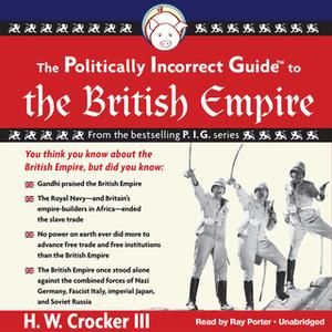 «The Politically Incorrect Guide to the British Empire» by H. W. Crocker