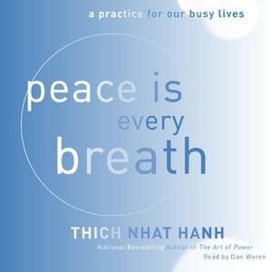 «Peace Is Every Breath: A Practice for Our Busy Lives» by Thich Nhat Hanh