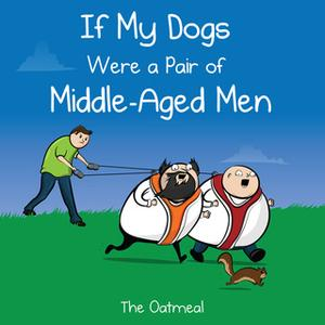 «If My Dogs Were a Pair of Middle-Aged Men» by The Oatmeal,Matthew Inman