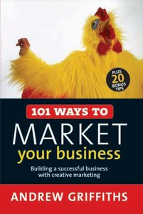 101 Ways to Market Your Business: Building a Successful Business with Creative Marketing