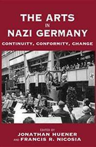 Arts In Nazi Germany, The: Continuity, Conformity, Change