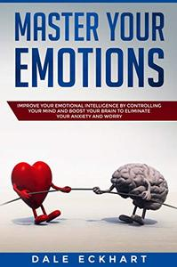Master your emotions Improve your emotional intelligence