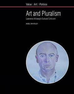 Art and Pluralism: Lawrence Alloway's Cultural Criticism