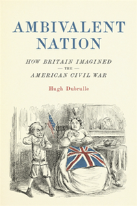 Ambivalent Nation : How Britain Imagined the American Civil War