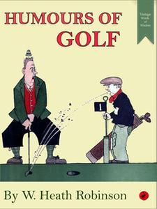 «Humours of Golf» by William Heath Robinson