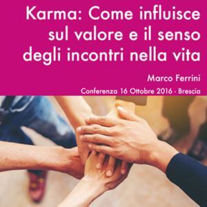 «Karma: come Influisce sul Valore e il Senso degli Incontri nella Vita» by Marco Ferrini