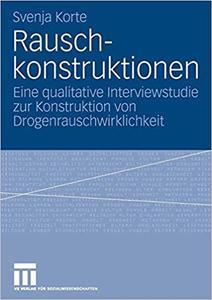Rauschkonstruktionen: Eine qualitative Interviewstudie zur Konstruktion von Drogenrauschwirklichkeit (Repost)