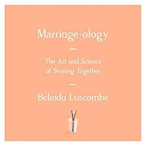 Marriageology: The Art and Science of Staying Together [Audiobook]