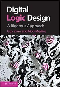 Digital Logic Design: A Rigorous Approach