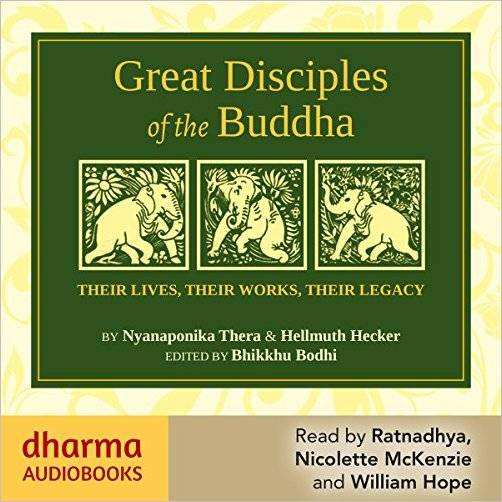 Great Disciples of the Buddha: Their Lives, Their Works, Their Legacies [Audiobook]