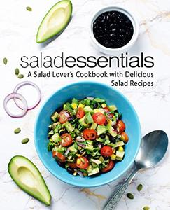 Salad Essentials: A Salad Lover's Cookbook with Delicious Salad Recipes (2nd Edition)