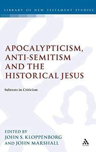 Apocalypticism, Anti-Semitism and the Historical Jesus: Subtexts in Criticism (Library Of New Testament Studies)
