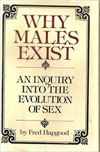 Why males exist: An inquiry into the evolution of sex