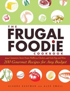 The Frugal Foodie Cookbook 200 Gourmet Recipes for Any Budget