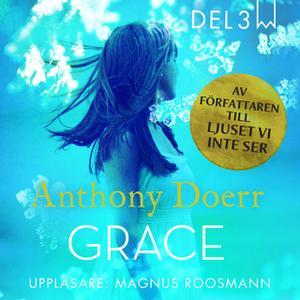 «Grace - Del 3» by Anthony Doerr