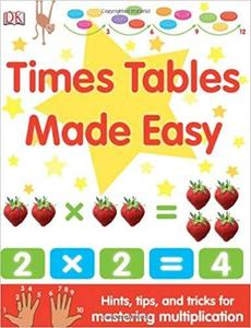 Times Tables Made Easy: Hints, Tips, and Tricks for Mastering Multiplication
