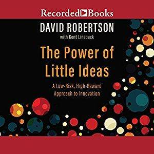 The Power of Little Ideas: A Low-Risk, High-Reward Approach to Innovation [Audiobook]