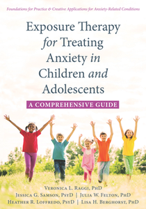Exposure Therapy for Treating Anxiety in Children and Adolescents : A Comprehensive Guide