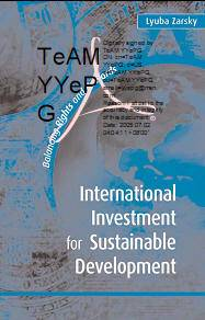 Lyuba Zarsky (Editor), «International Investment for Sustainable Development: Balancing Rights and Rewards»