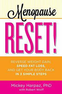 Menopause Reset!: Reverse Weight Gain, Speed Fat Loss, and Get Your Body Back in 3 Simple Steps (repost)
