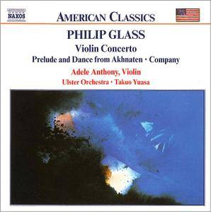 Adele Anthony, Ulster Orchestra; Takuo Yuasa - Philip Glass: Violin Concerto; Prelude and Dance from Akhnaten; Company (2000)