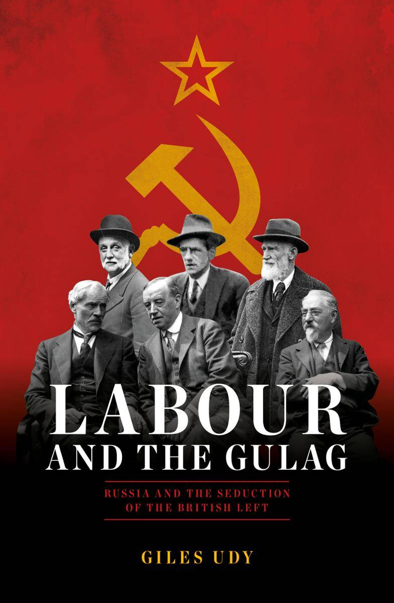 Labour And The Gulag: Russia and the Seduction of the British Left