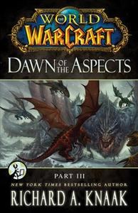 «World of Warcraft: Dawn of the Aspects: Part III» by Richard A. Knaak