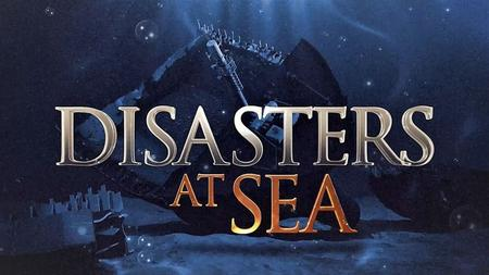 Smithsonian Channel - Disasters at Sea: Series 1 (2018)