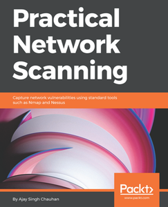 Practical Network Scanning : Capture Network Vulnerabilities Using Standard Tools Such As Nmap and Nessus