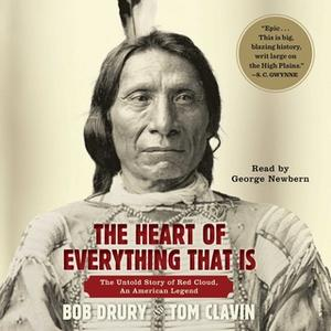 «The Heart of Everything That Is: The Untold Story of Red Cloud, An American Legend» by Tom Clavin,Bob Drury