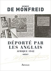 Déporté par les Anglais : Afrique 1942 - Henry de Monfreid