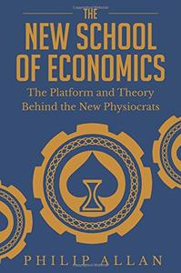 The New School of Economics: The Platform and Theory Behind the New Physiocrats