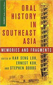 Oral History in Southeast Asia Memories and Fragments