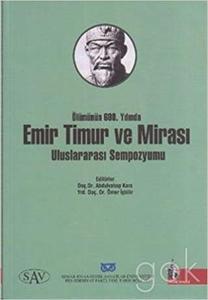 Emir Timur ve Mirasi Uluslararasi Sempozyumu