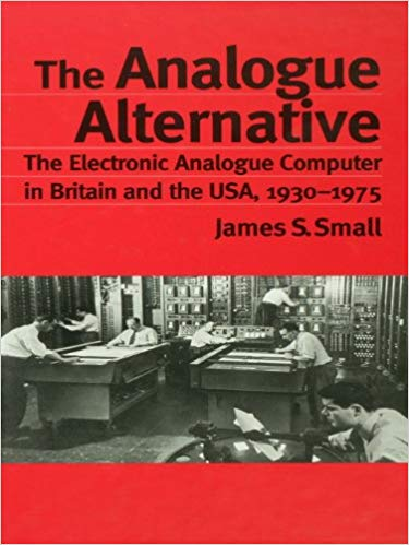 The Analogue Alternative: The Electronic Analogue Computer in Britain and the USA, 1930-1975 (Repost)