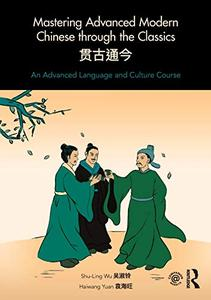 Mastering Advanced Modern Chinese through the Classics: An Advanced Language and Culture Course
