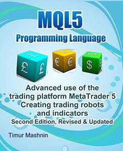 MQL5 programming language. Advanced use of the trading platform MetaTrader 5. Second Edition, Revised & Updated