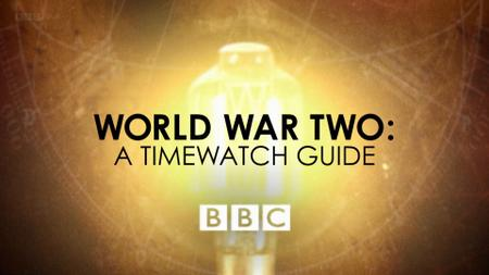 BBC - A Timewatch Guide: World War Two (2016)